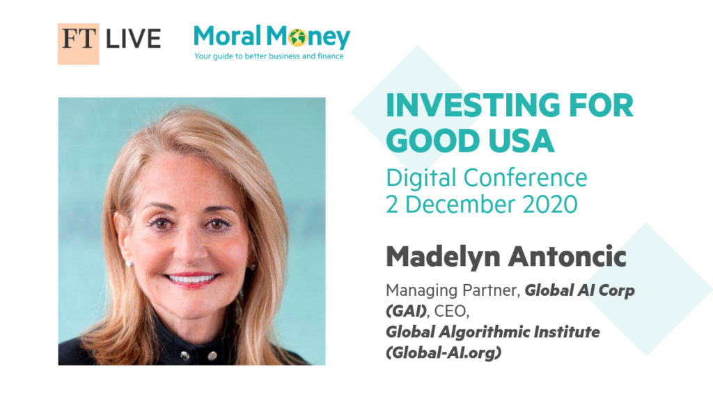 Dr. Madelyn Antoncic, CEO of the Global Algorithmic Institute, will be speaking at the Financial Times' Investing for Good USA event on December 2, 2020. #ftgood